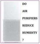 Do air purifiers reduce humidity